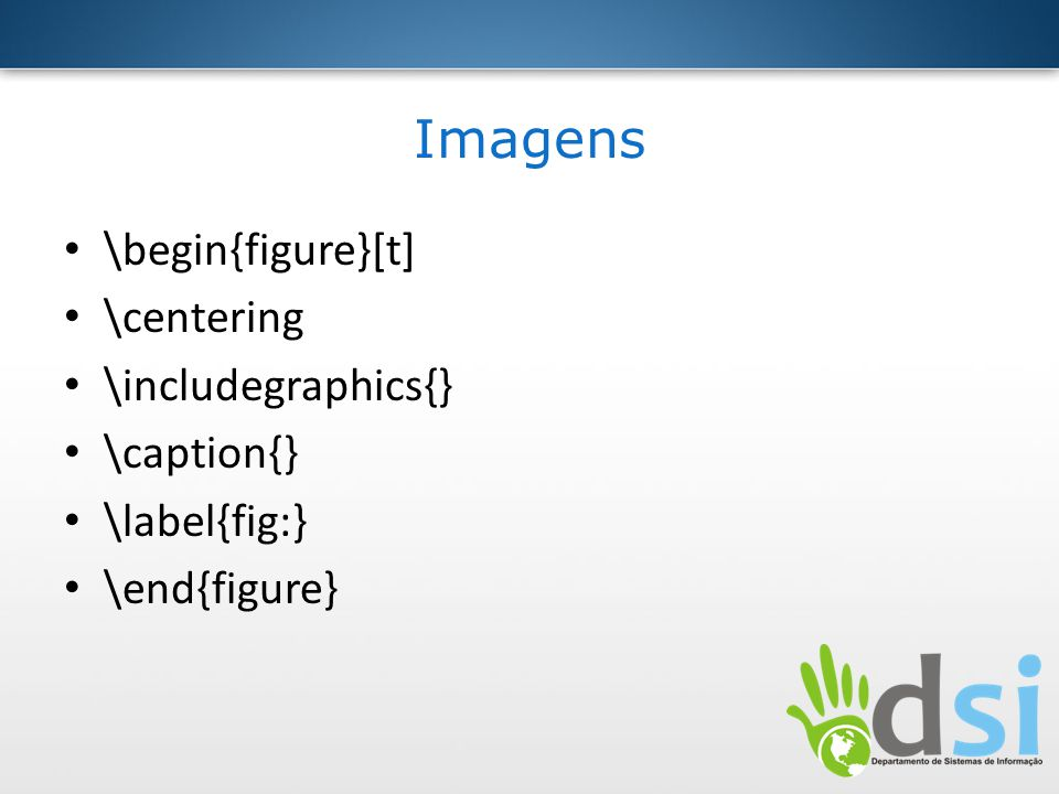 Imagens \begin{figure}[t] \centering \includegraphics{} \caption{}